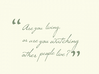 26284-are-you-living-or-are-you-watching-other-people-live_325x325_width
